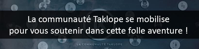 La communauté Taklope se mobilise pour vous soutenir dans cette folle aventure !